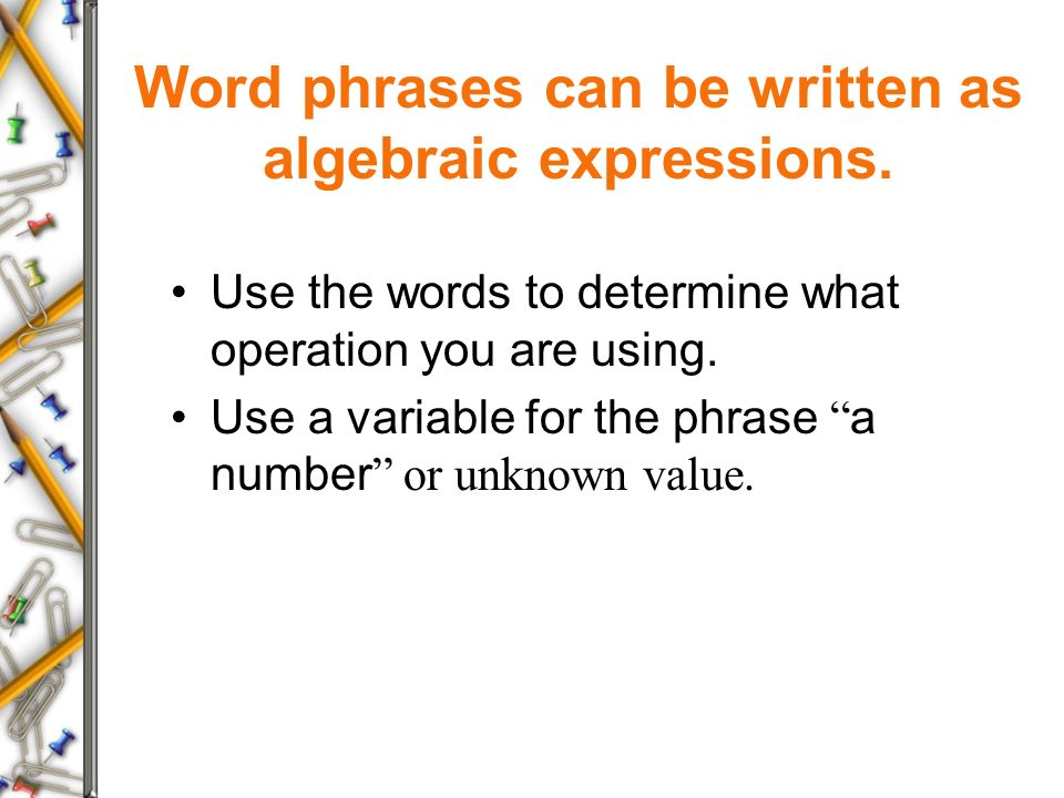 In order to translate a word phrase into an algebraic expression, we must first know some key word phrases for the basic operations.
