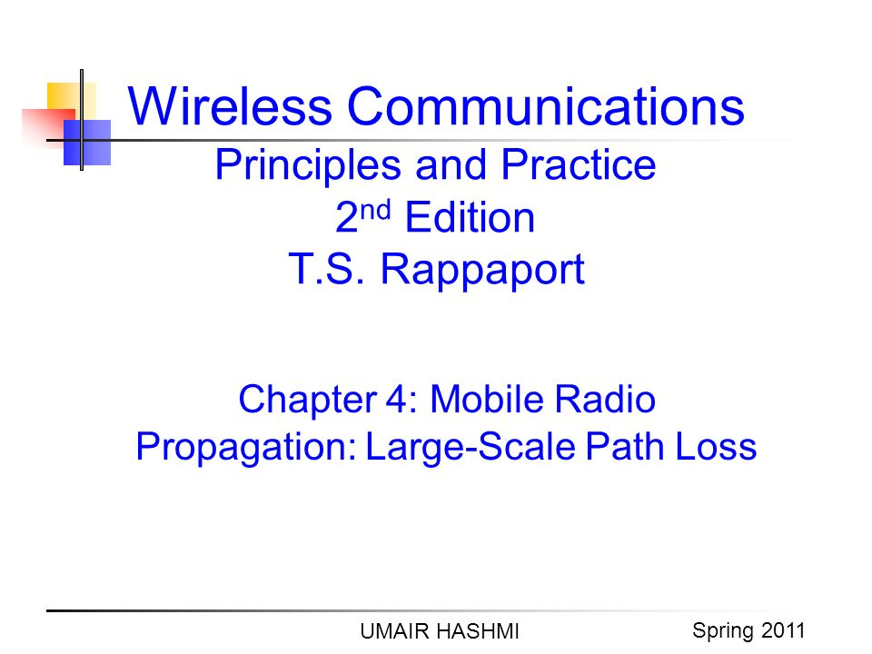 M. Junaid Mughal 2006 Wireless Communications Principles and Practice 2 nd Edition T.S. Rappaport Chapter 4: Mobile Radio Propagation: Large-Scale Pat