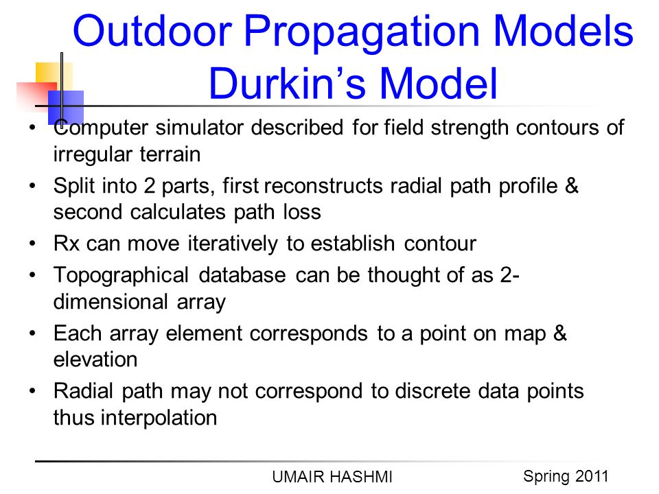 M. Junaid Mughal 2006 Outdoor Propagation Models Durkins Model UMAIR HASHMI Spring 2011 Computer simulator described for field strength contours of ir