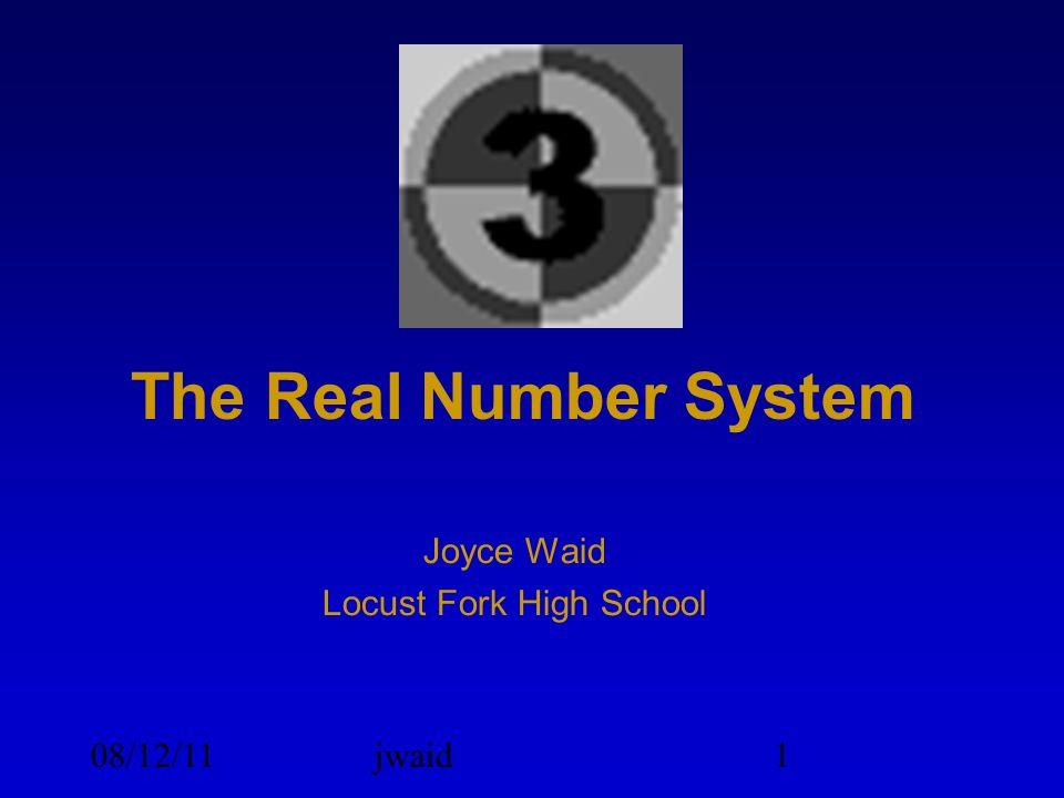 08/12/11jwaid1 The Real Number System Joyce Waid Locust Fork High School
