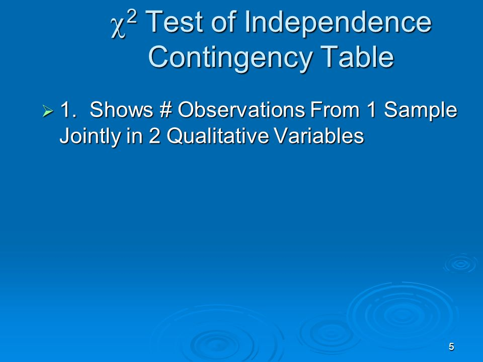 6 2 Test of Independence Contingency Table 2 Test of Independence Contingency Table 1.Shows # Observations From 1 Sample Jointly in 2 Qualitative Variables Levels of variable 2 Levels of variable 1