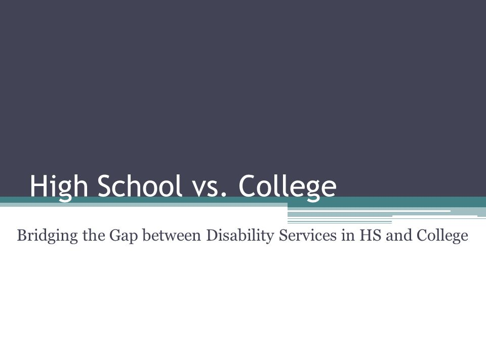 High School vs. College Bridging the Gap between Disability Services in HS and College