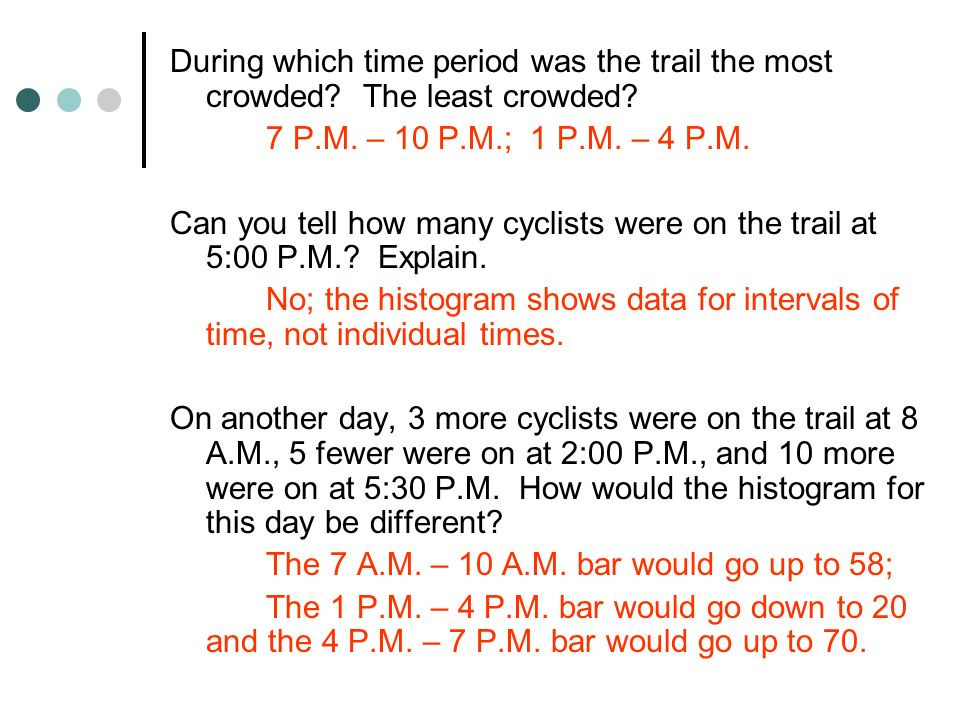 During which time period was the trail the most crowded? The least crowded? 7 P.M. – 10 P.M.; 1 P.M. – 4 P.M. Can you tell how many cyclists were on t