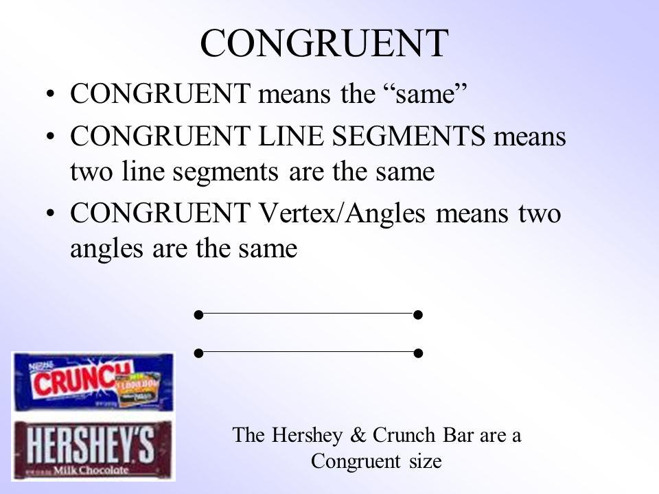 CONGRUENT CONGRUENT means the same CONGRUENT LINE SEGMENTS means two line segments are the same CONGRUENT Vertex/Angles means two angles are the same