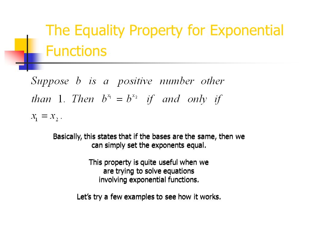 The Equality Property for Exponential Functions This property gives us a technique to solve equations involving exponential functions. Lets look at so