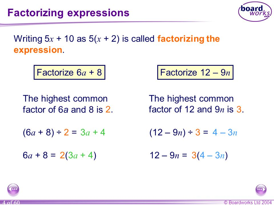 © Boardworks Ltd 2004 4 of 60 Factorizing expressions Writing 5 x + 10 as 5( x + 2) is called factorizing the expression. Factorize 6 a + 8 6 a + 8 =2