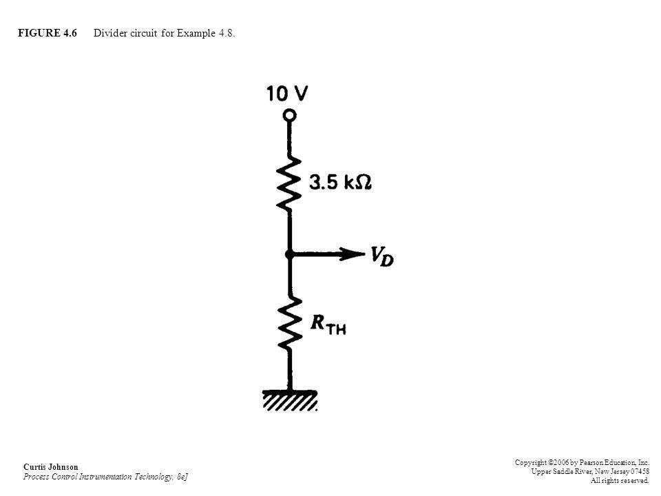 FIGURE 4.6 Divider circuit for Example 4.8. Curtis Johnson Process Control Instrumentation Technology, 8e] Copyright ©2006 by Pearson Education, Inc.