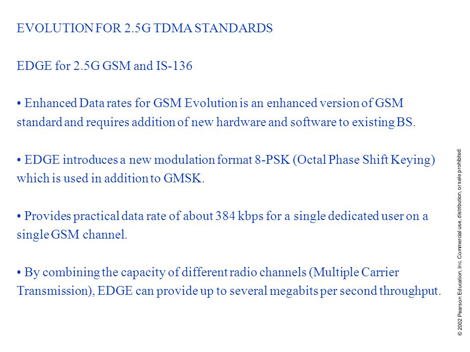 © 2002 Pearson Education, Inc. Commercial use, distribution, or sale prohibited. EVOLUTION FOR 2.5G TDMA STANDARDS EDGE for 2.5G GSM and IS-136 Enhanc