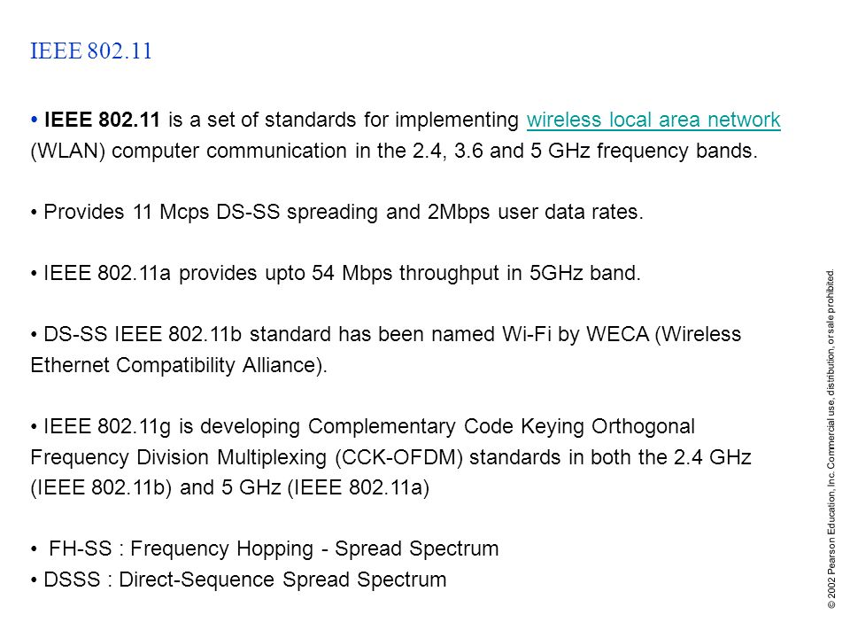 © 2002 Pearson Education, Inc. Commercial use, distribution, or sale prohibited. IEEE 802.11 IEEE 802.11 is a set of standards for implementing wirele