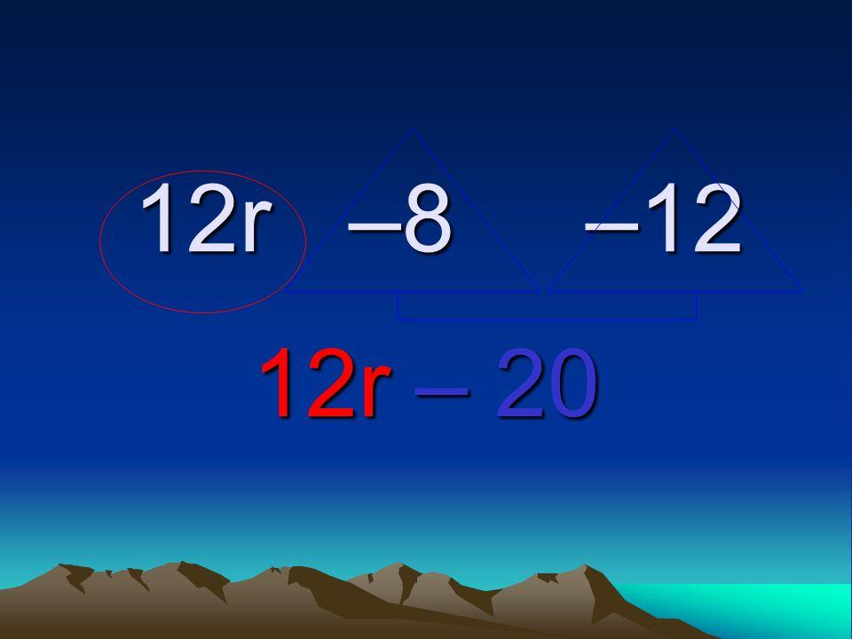 12r –8 –12 12r –8 –12 12r – 20