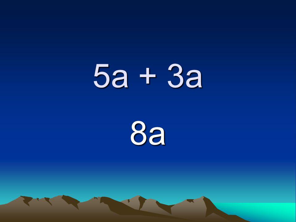 5a + 3a 8a