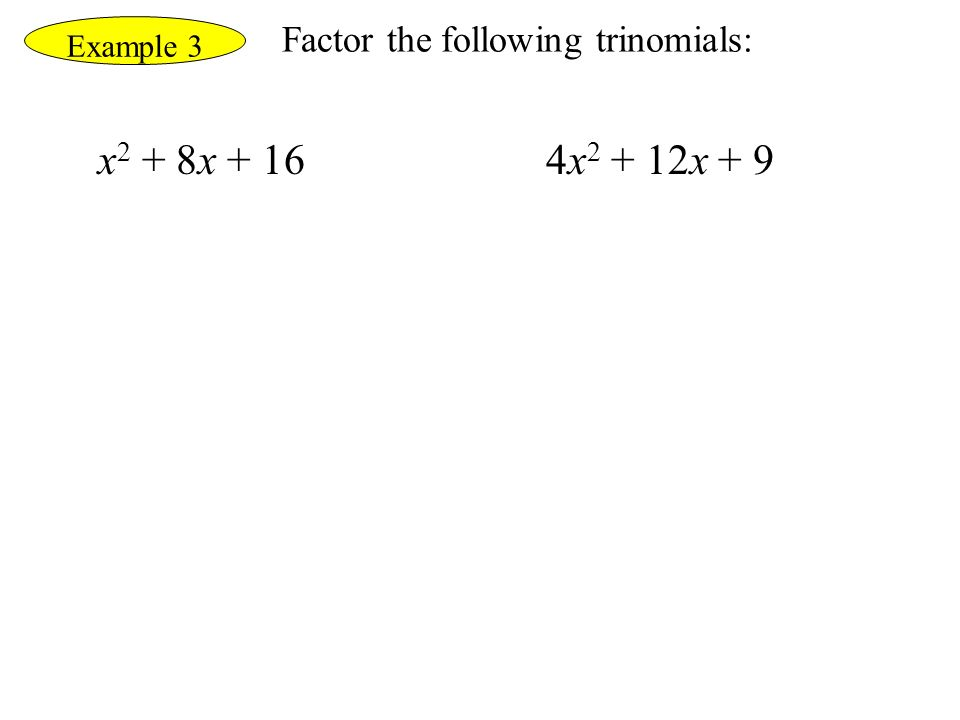 Example 3 Factor the following trinomials: x 2 + 8x + 164x 2 + 12x + 9