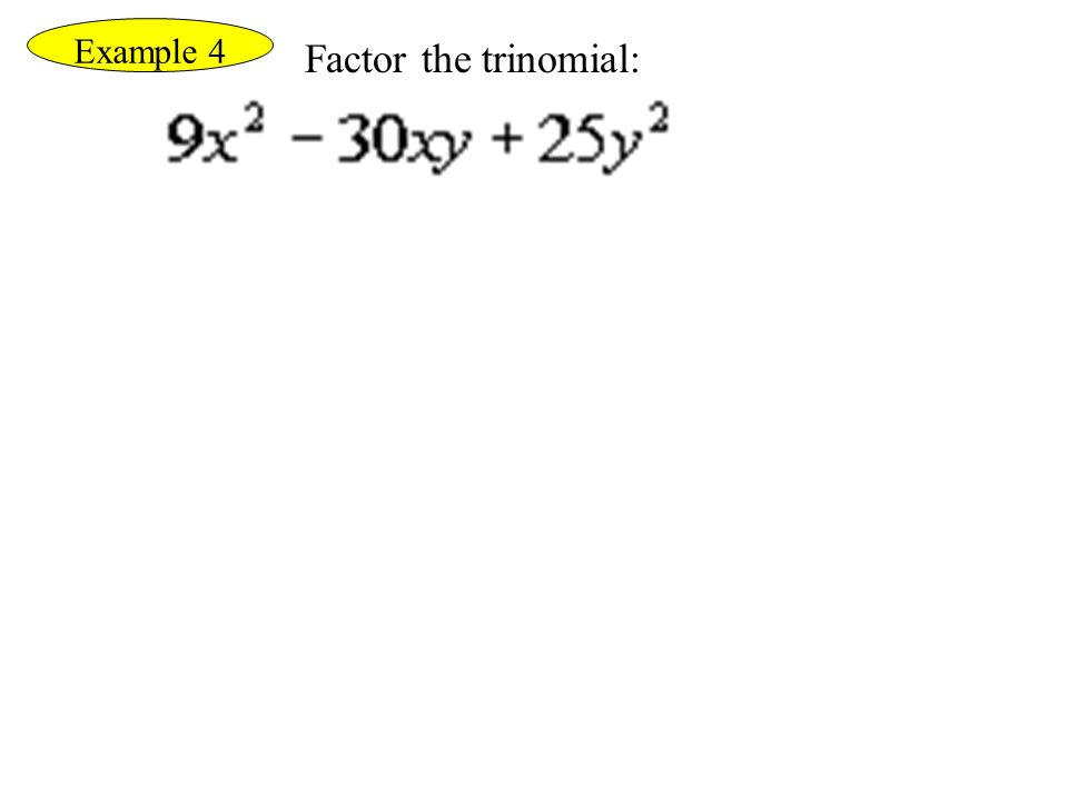 Factor the trinomial: Example 4