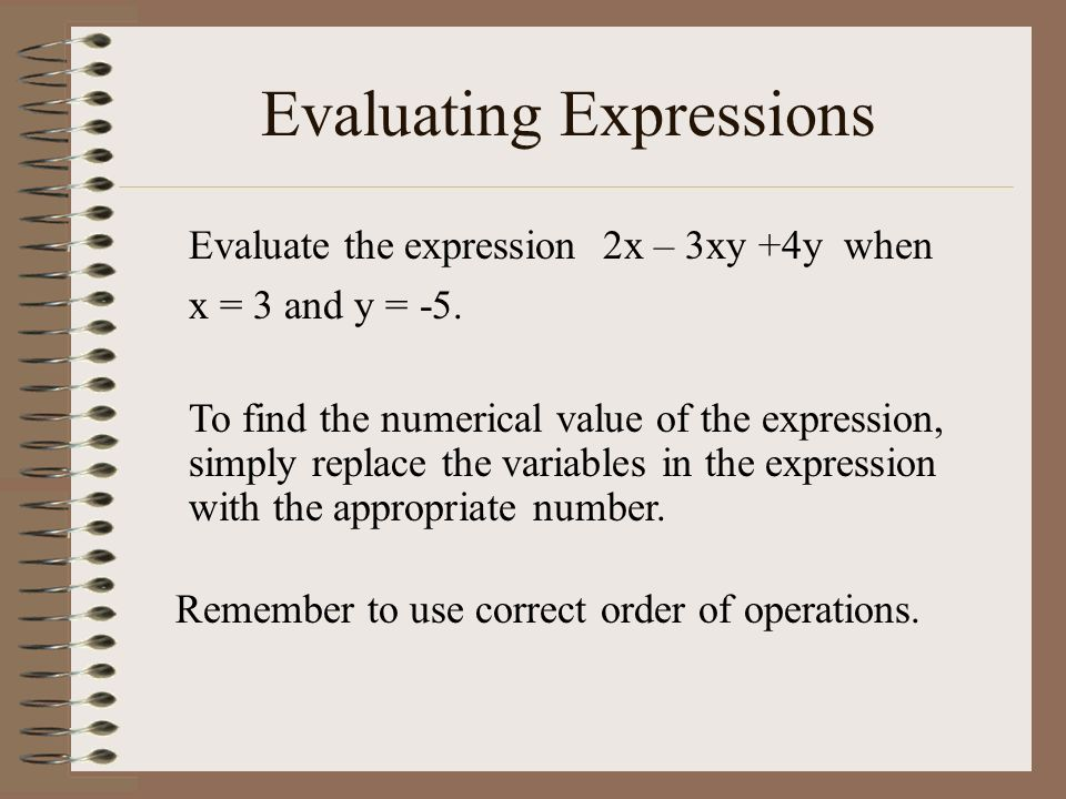 Evaluating Expressions Remember to use correct order of operations.