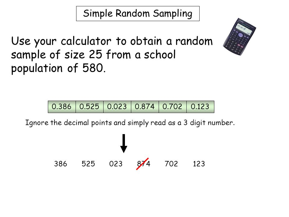 Simple Random Sampling 0.3860.5250.0230.8740.7020.123 386525023874702123 Ignore the decimal points and simply read as a 3 digit number.
