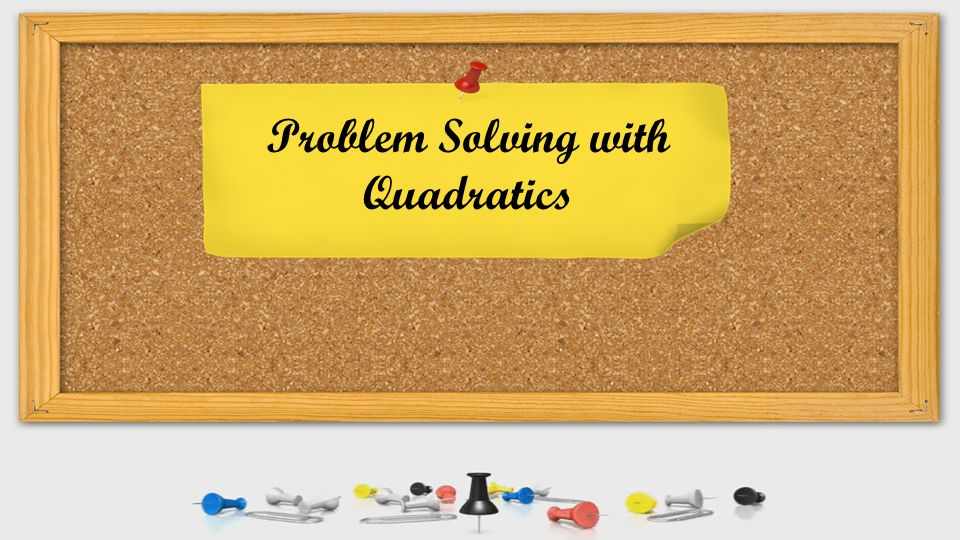 Problem Solving with Quadratics