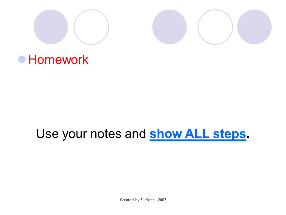 Created by S. Koch Homework Use your notes and show ALL steps.