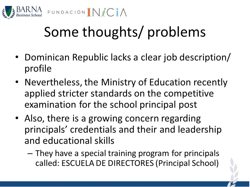 Some thoughts/ problems Dominican Republic lacks a clear job description/ profile Nevertheless, the Ministry of Education recently applied stricter st