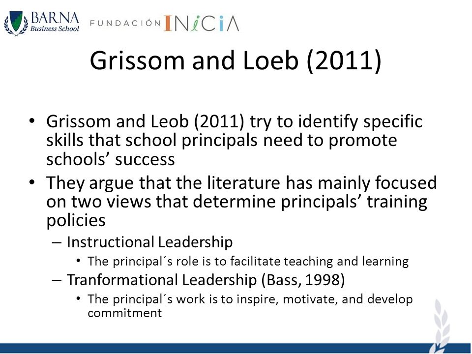 Grissom and Loeb (2011) Grissom and Leob (2011) try to identify specific skills that school principals need to promote schools success They argue that