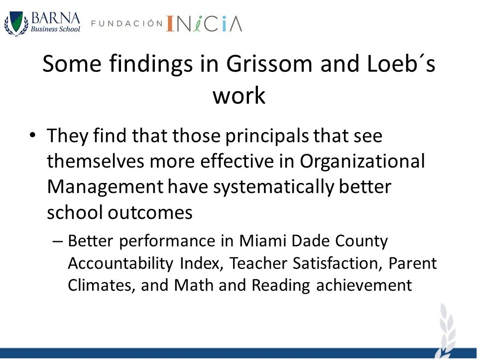 Some findings in Grissom and Loeb´s work They find that those principals that see themselves more effective in Organizational Management have systemat