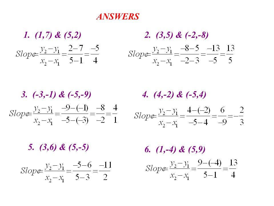 1. (1,7) & (5,2) 5. (3,6) & (5,-5) 3. (-3,-1) & (-5,-9) 6. (1,-4) & (5,9) 4. (4,-2) & (-5,4) 2. (3,5) & (-2,-8) ANSWERS