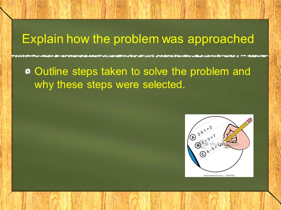 Explain how the problem was approached Outline steps taken to solve the problem and why these steps were selected.