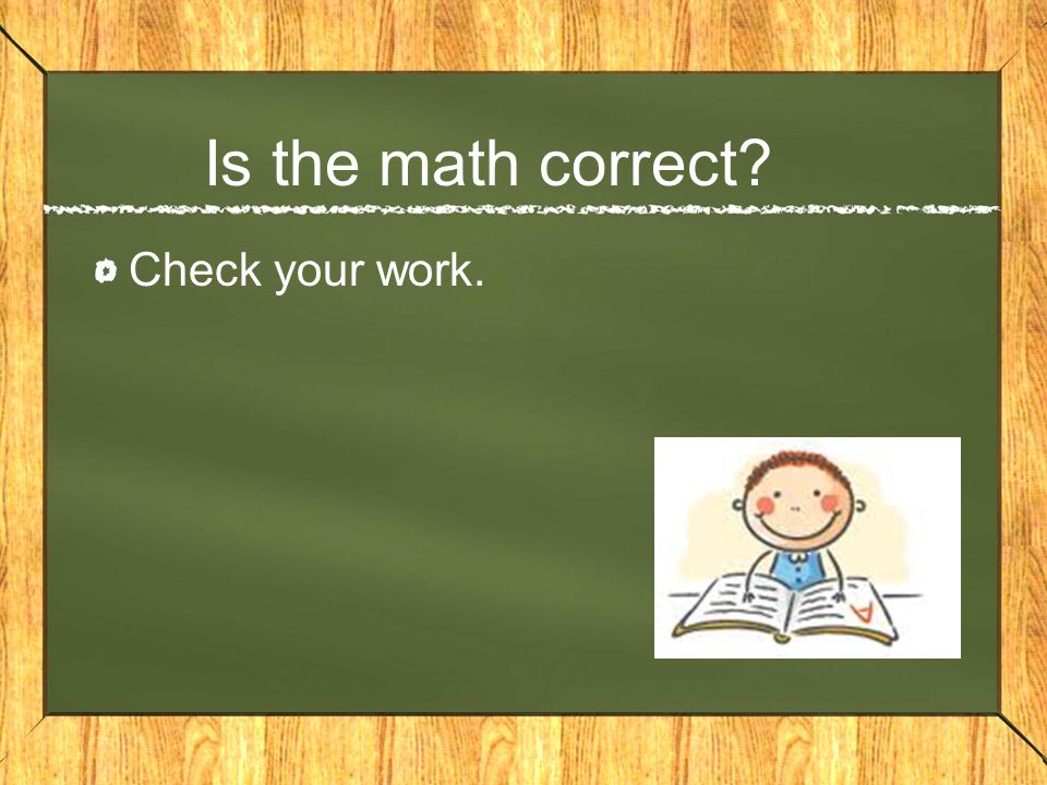 Is the math correct Check your work.