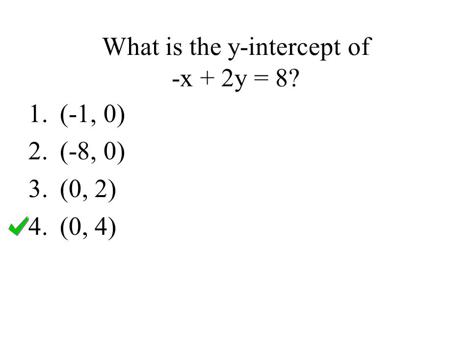 What is the x-intercept of 3x – 4y = 24? 1.(3, 0) 2.(8, 0) 3.(0, -4) 4.(0, -6)