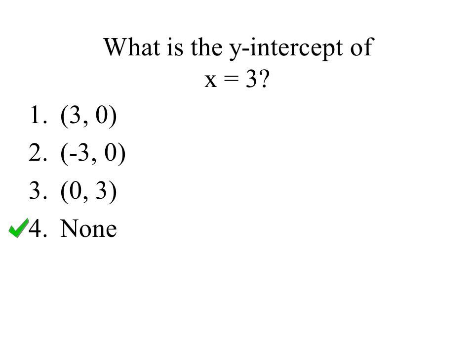 What is the y-intercept of -x + 2y = 8? 1.(-1, 0) 2.(-8, 0) 3.(0, 2) 4.(0, 4)