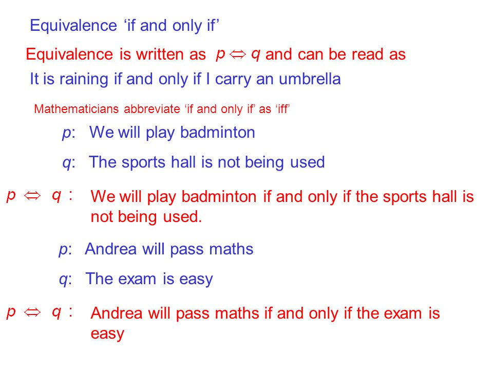 Equivalence if and only if Equivalence is written as and can be read as It is raining if and only if I carry an umbrella Mathematicians abbreviate if