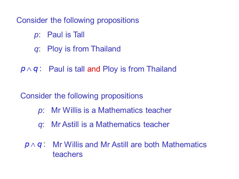 Consider the following propositions p: Paul is Tall q: Ploy is from Thailand Paul is tall and Ploy is from Thailand Consider the following proposition