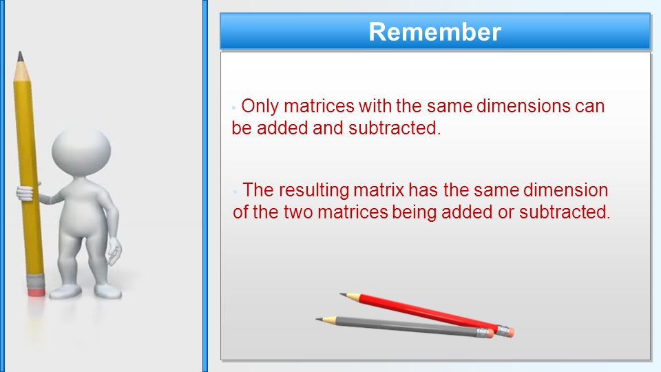 Only matrices with the same dimensions can be added and subtracted.