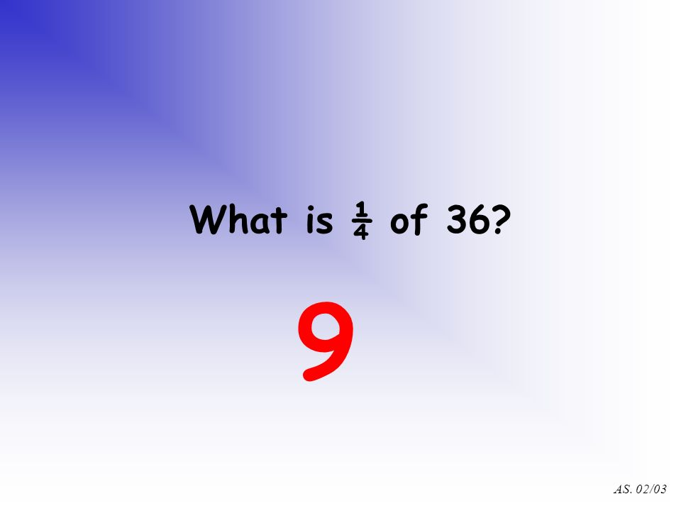 AS. 02/03 What is ½ of 100? 50