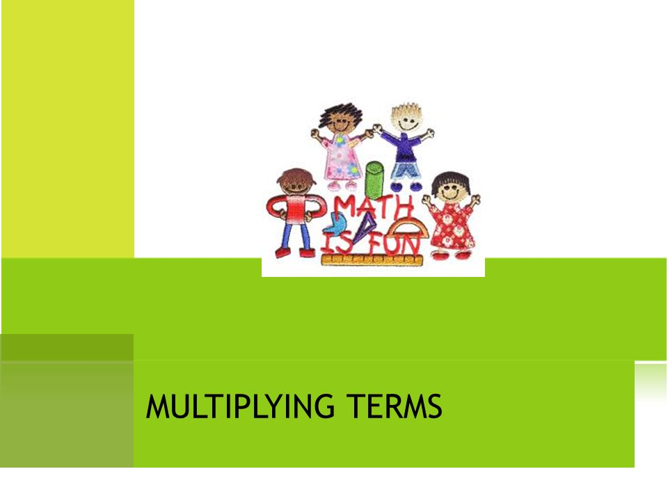 MULTIPLYING TERMS