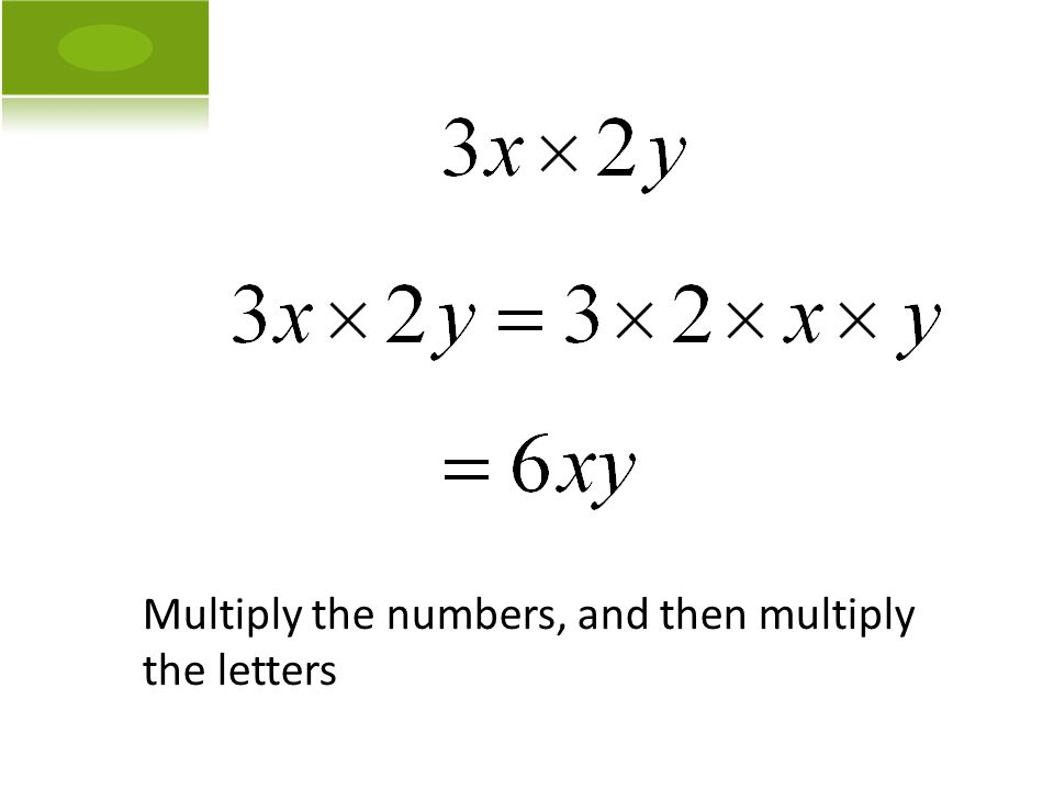 Multiply the numbers, and then multiply the letters