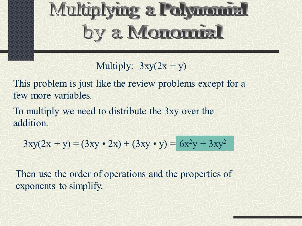 We can also multiply a polynomial and a monomial using a vertical format in the same way we would multiply two numbers.