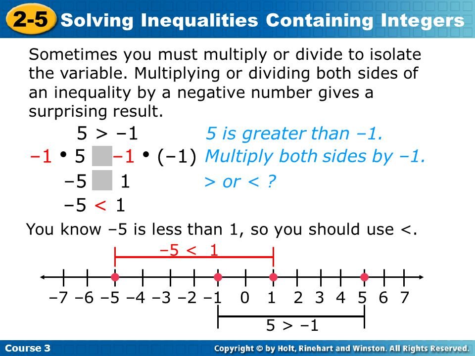 –5 1 Course 3 2-5 Solving Inequalities Containing Integers 5 is greater than –1. Sometimes you must multiply or divide to isolate the variable. Multip