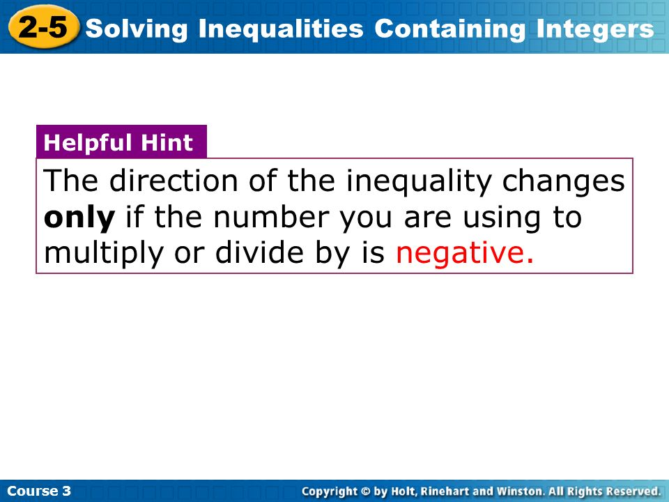 Course 3 2-5 Solving Inequalities Containing Integers The direction of the inequality changes only if the number you are using to multiply or divide b