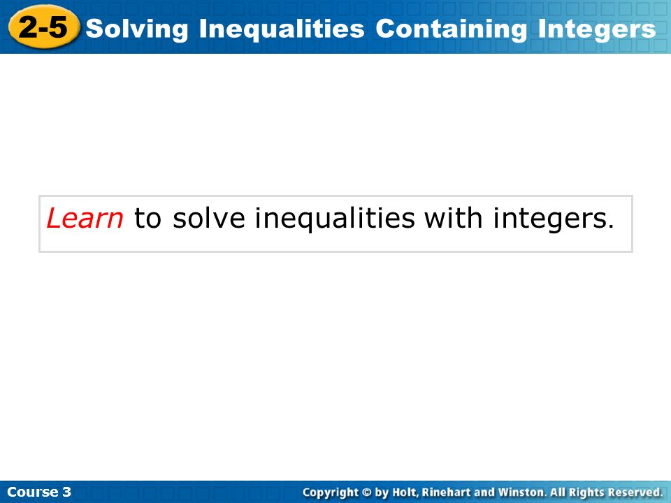 Learn to solve inequalities with integers. Course 3 2-5 Solving Inequalities Containing Integers