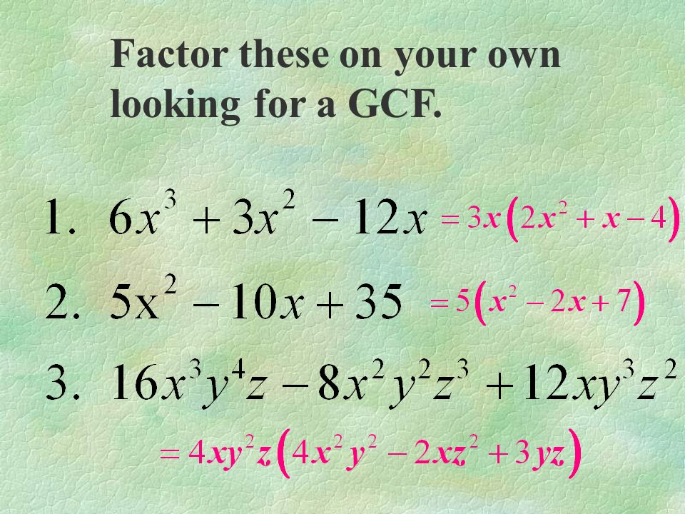Factor these on your own looking for a GCF.