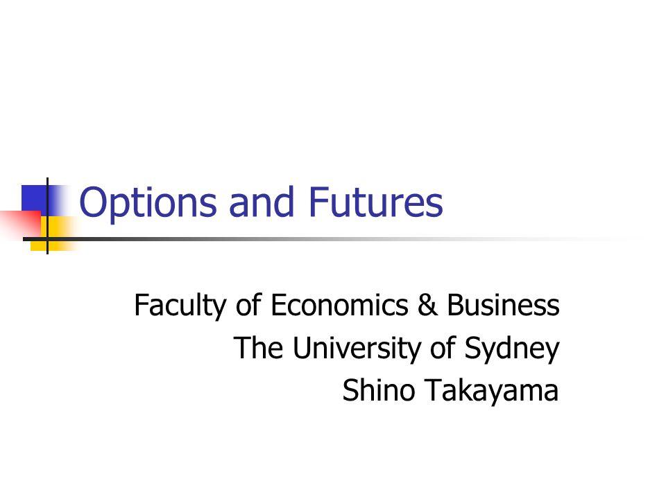 Options and Futures Faculty of Economics & Business The University of Sydney Shino Takayama