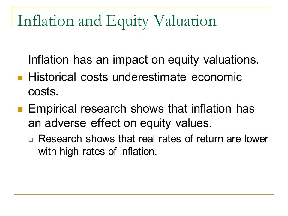 Inflation and Equity Valuation Inflation has an impact on equity valuations.