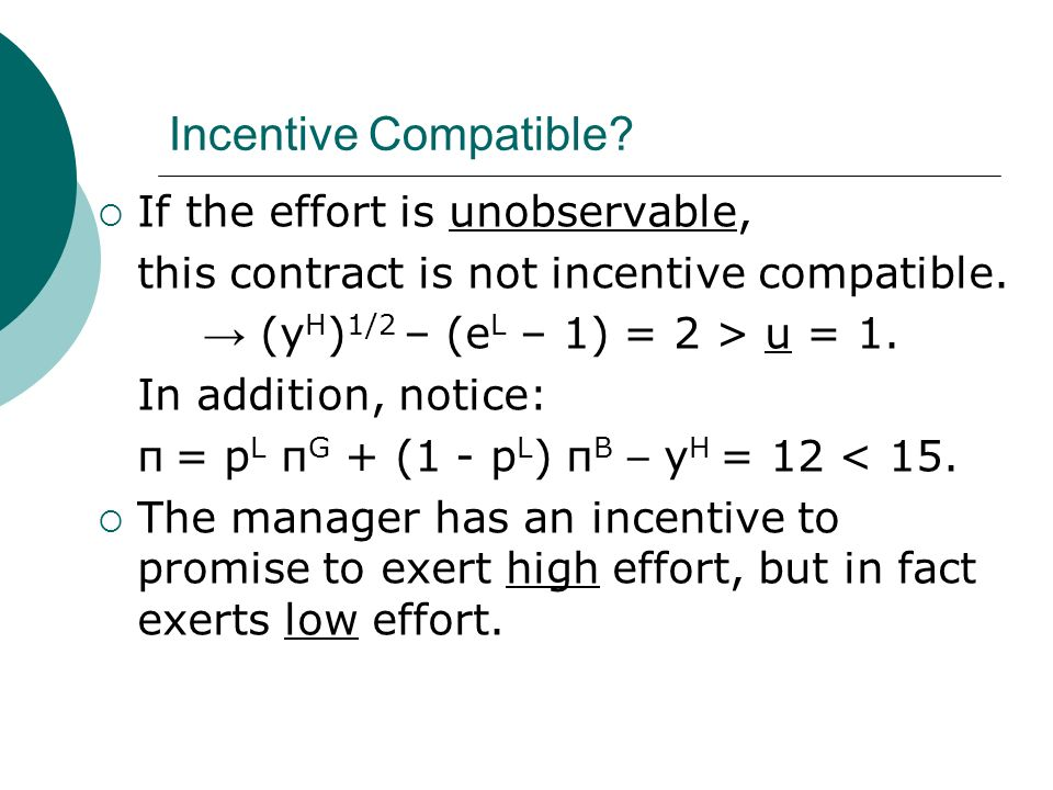 Incentive Compatible. If the effort is unobservable, this contract is not incentive compatible.