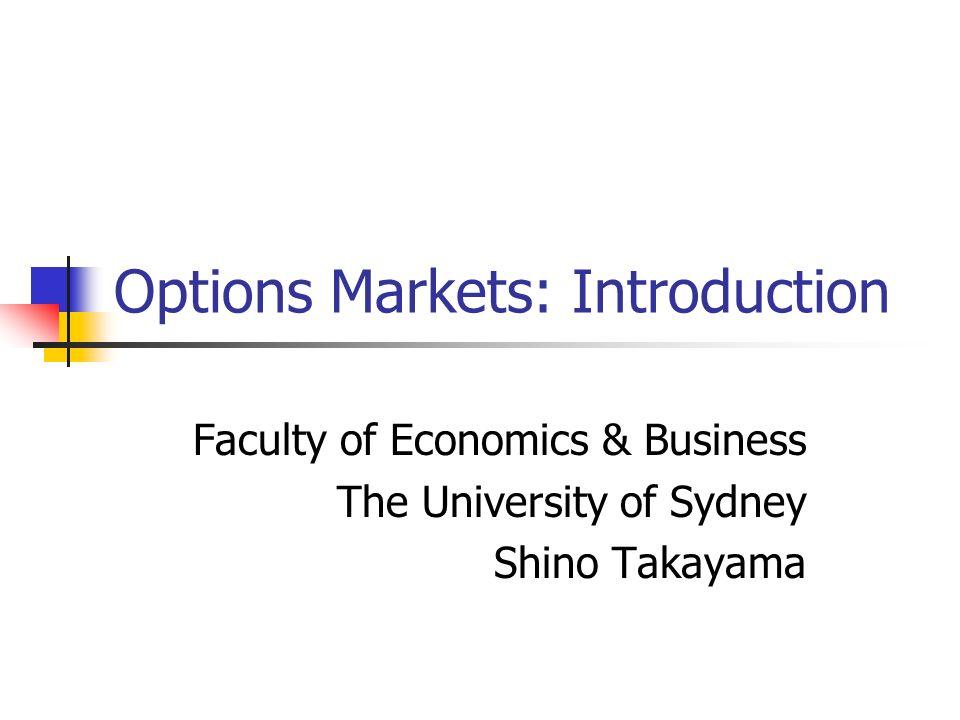Options Markets: Introduction Faculty of Economics & Business The University of Sydney Shino Takayama