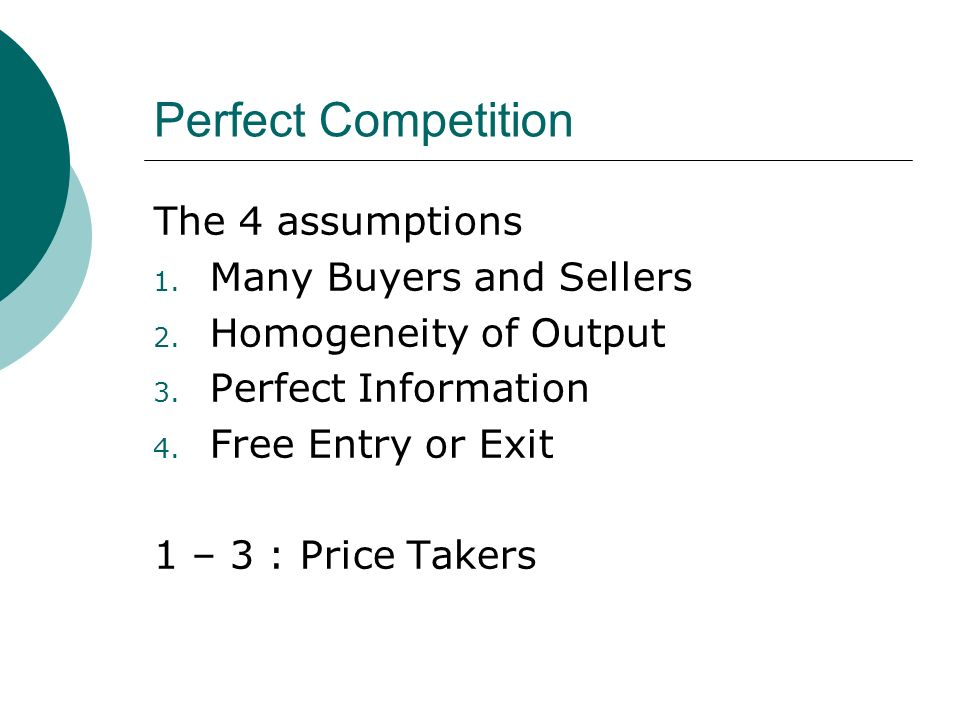 Perfect Competition The 4 assumptions 1. Many Buyers and Sellers 2.
