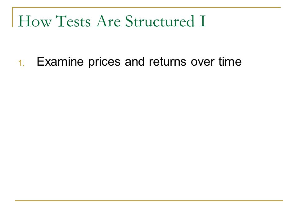How Tests Are Structured I 1. Examine prices and returns over time