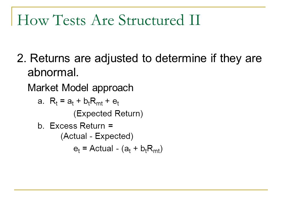 How Tests Are Structured II 2. Returns are adjusted to determine if they are abnormal.