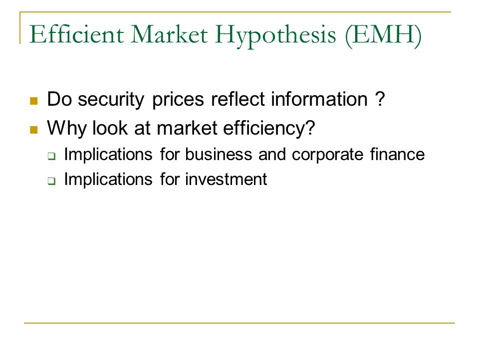 Efficient Market Hypothesis (EMH) Do security prices reflect information .