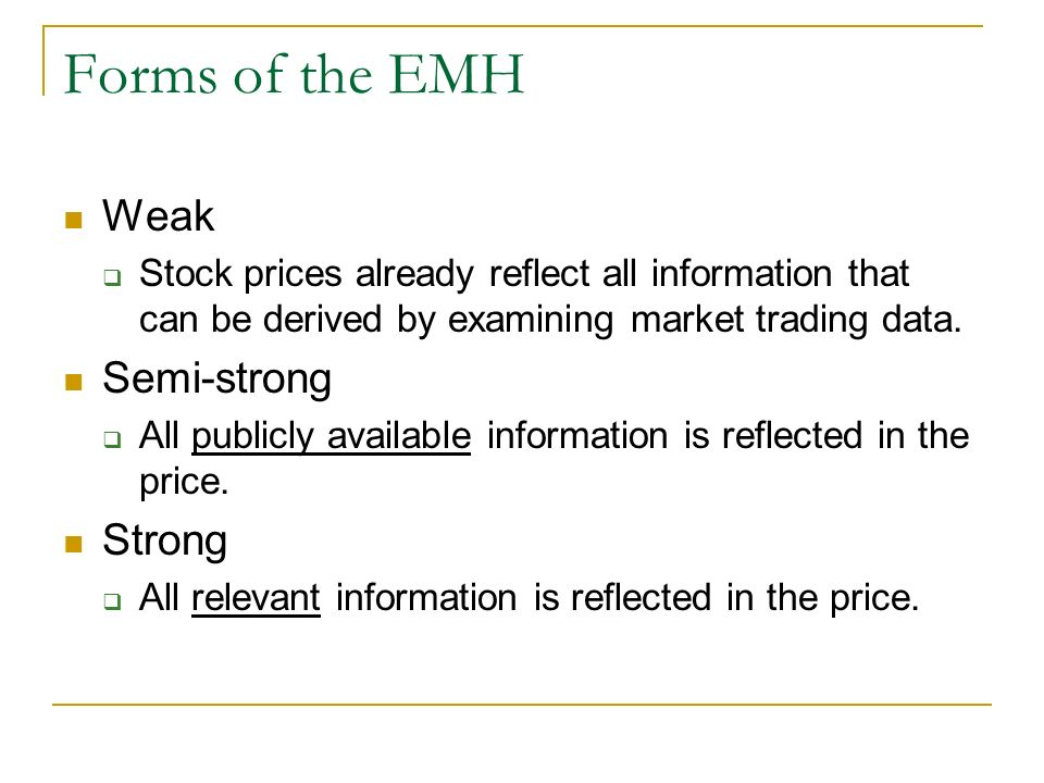Forms of the EMH Weak Stock prices already reflect all information that can be derived by examining market trading data.