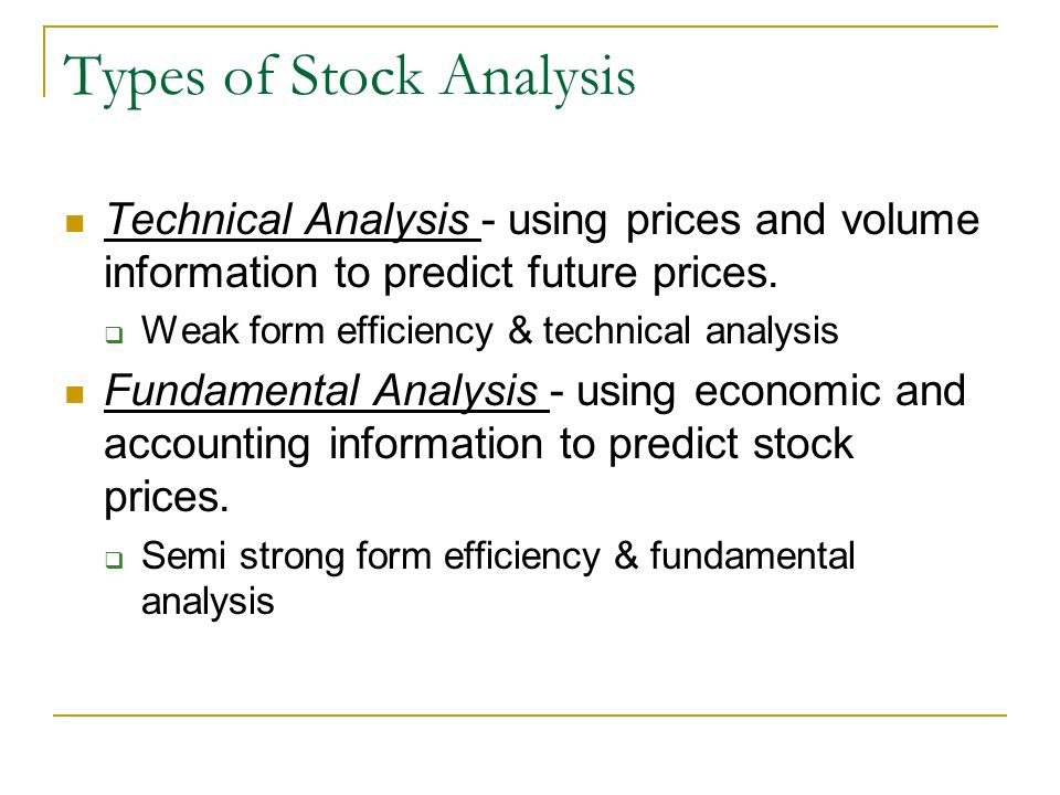 Types of Stock Analysis Technical Analysis - using prices and volume information to predict future prices.